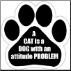 A cat is a dog with an attitude problem Car Magnet by E&S Pets
