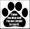 I love my dog and I'm not afraid to say it Car Magnet by E&S Pets