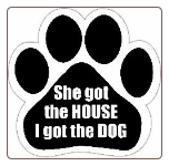 She got the house I got the dog Car Magnet by E&S Pets