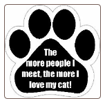 The more people I meet, the more I love my cat Car Magnet by E&S Pets