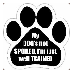 My dog's not spoiled, I'm just well trained Car Magnet by E&S Pets